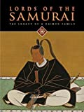 img - for Lords of the Samurai: The Legacy of a Daimyo Family book / textbook / text book