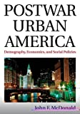 Postwar Urban America : Demography, Economics, and Social Policies, McDonald, John, 0765646080