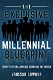 The Exclusive Millennial Blueprint - How Twenty-Five Millennials Are Changing The World: How Twenty-Five Millennials Are Changing The World