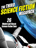 The Third Science Fiction MEGAPACK ®: 26 Modern and Classic Science Fiction Tales