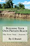 img - for Building Your Own Private Beach (The First Year - Season I) book / textbook / text book