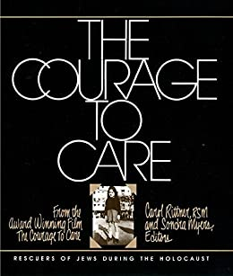 The Courage to Care: Rescuers of Jews During the Holocaust (English Edition) por [Rittner, Carol, Myers, Sondra]