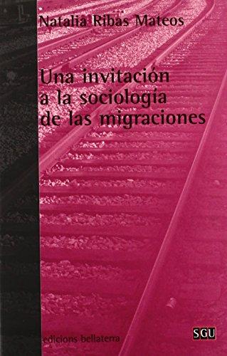 Una Invitacion a la Sociologia de Las Migraciones (Serie General Universitaria) (Spanish Edition) (Bellaterra Series)