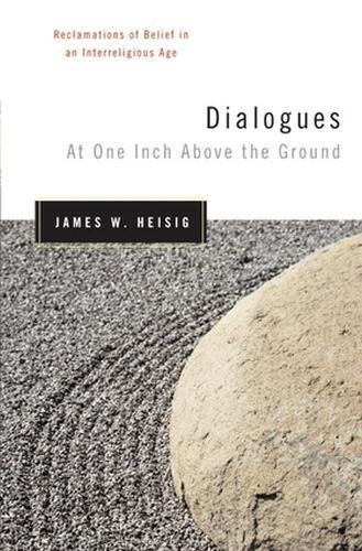Read Online Dialogues at One Inch Above the Ground: Reclamations of Belief in an Interreligious Age (Nanzan Studies in Religion and Culture) pdf