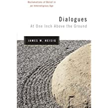 Dialogues at One Inch Above the Ground: Reclamations of Belief in an Interreligious Age (Nanzan Studies in Religion and Culture)