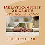 Relationship Secrets: How to Build Healthy Relationships If You Are Married or Single | Dr. Ruth Carr