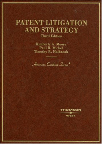 Patent Litigation and Strategy (American Casebooks) (American Casebook Series)