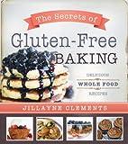 The Secrets of Gluten-Free Baking, Jillayne Clements, 1462112862