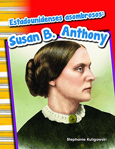 Estadounidenses asombrosos: Susan B. Anthony (Amazing Americans: Susan B. Anthony) (Spanish Version) (Social Studies Readers : Content and Literacy) (Spanish Edition)