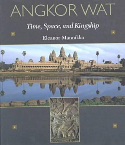 Angkor Wat: Time, Space, and Kingship