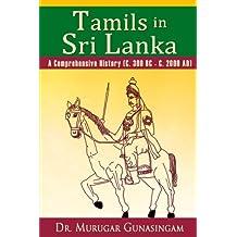 Tamils in Sri Lanka: A Comprehensive History (C. 300 BC - C. 2000 AD)