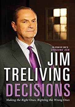 Decisions: Making the Right Ones, Righting the Wrong Ones by [Treliving, Jim]