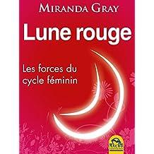 Lune rouge: Les forces du cycle féminin (Le Jardin d'Ève) (French Edition)