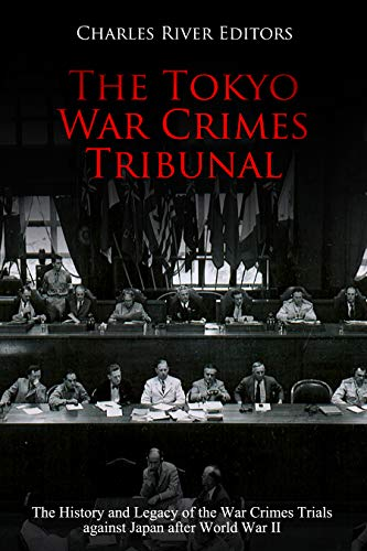 The Tokyo War Crimes Tribunal: The History and Legacy of the War Crimes Trials against Japan after World War II (English Edition)