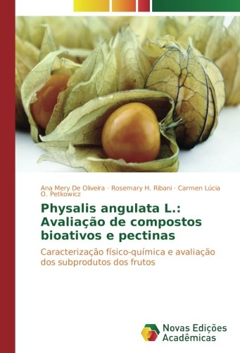 Physalis angulata L.: Avaliação de compostos bioativos e pectinas: Caracterização físico-química e avaliação dos subprodutos dos frutos (Portuguese Edition) ebook