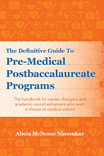 The Definitive Guide to Pre-Medical Postbaccalaureate Programs: The handbook for career changers and academic record enhancers who want a chance at medical school