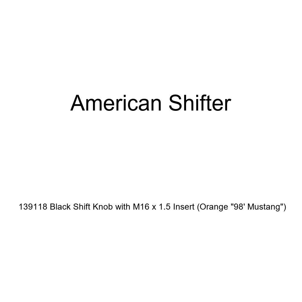 Orange 98 Mustang American Shifter 139118 Black Shift Knob with M16 x 1.5 Insert