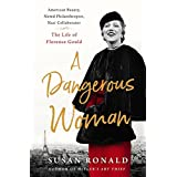 A Dangerous Woman: American Beauty, Noted Philanthropist, Nazi Collaborator ― the Life of Florence Gould
