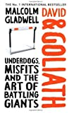 David and Goliath: Underdogs. Misfits and the Art of Battling Giants by Gladwell. Malcolm ( 2013 ) Hardcover