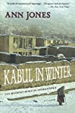 Front cover for the book Kabul in Winter: Life Without Peace in Afghanistan by Ann Jones