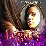 Transcend to Legacy: Facing Myself | Dr. Bridgett Fifer
