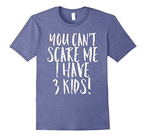 Mens You Can't Scare Me I Have 3 Kids Funny Mom Dad Costume Shirt XL Heather - Guys Last Minute Halloween Costumes For Easy