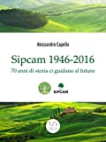 Sipcam 1946-2016: 70 anni di storia ci guidano al futuro (Italian Edition)