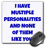 "3dRose I Have Multiple Personalities & None of Them Like You Mouse Pad, 8"" x 8"" (mp_213326_1)"