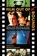 Film Out of Bounds: Essays and Interviews on Non-Mainstream Cinema Worldwide Paperback