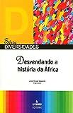 Desvendando a história da África (Diversidades. Linha Editorial Etnicidade, Identidade e Territorialidade)