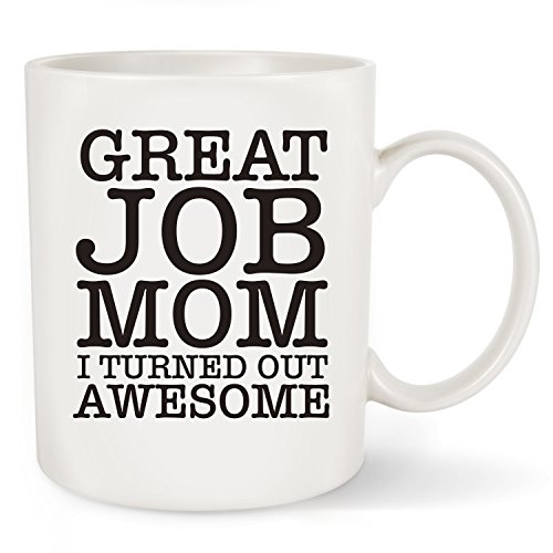 Mothers day Gift For Mom Funny Mug - Great Job Mom I Turned Out Awesome - From Daughter Son, Unique Christmas Presents or Birthday Gifts Idea For Women Her New Mom Mummy Wife Coffee Mug Tea Cup White