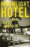 Moonlight Hotel, Scott Anderson, 1400095638