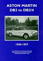 Aston Martin DB2 and DB2/4 1950-1957: The Story of the Aston Martin DB2 Including the Allemano's, Spyder and Bertone-bodied Cars