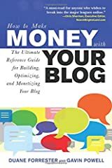 How to Make Money with Your Blog: The Ultimate Reference Guide for Building, Optimizing, and Monetizing Your Blog Paperback