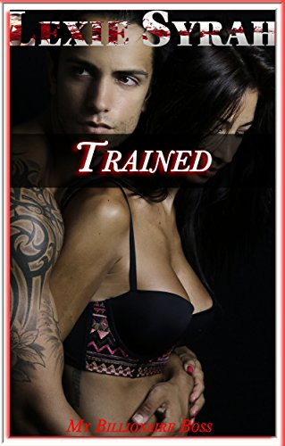 My Billionaire Boss: Trained: (Submission Training, Painful Punishment, Bondage for Pain and Pleasure, Submitting to Her Master)