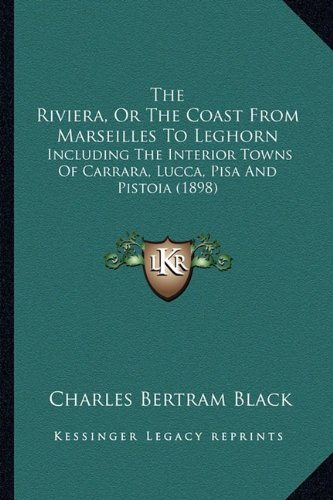 Download The Riviera, Or The Coast From Marseilles To Leghorn: Including The Interior Towns Of Carrara, Lucca, Pisa And Pistoia (1898) pdf epub