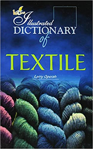 The Illustrated Dictionary of Textile