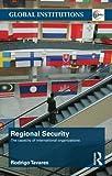 Regional Security : The Capacity of International Organizations, Tavares, Rodrigo, 0415483417