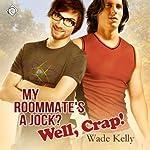 My Roommate's a Jock? Well, Crap! | Wade Kelly