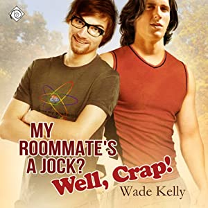 My Roommate's a Jock? Well, Crap! Hörbuch
