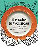 4 Weeks to Wellness: A Month of Real Food For a Lifetime of Health
