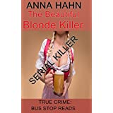 "ANNA MARIE HAHN: SERIAL KILLER: ""The Beautiful Blonde Killer"" (TRUE CRIME; BUS STOP READS Book 9)"