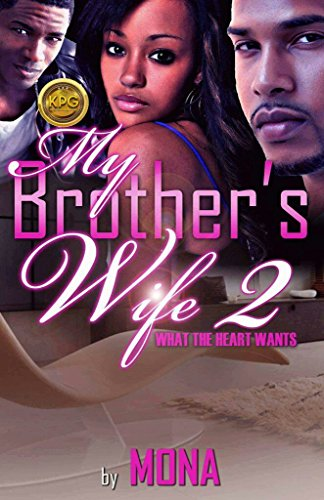My Brother's Wife 2: What The Heart Wants by [Mona]