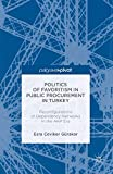 img - for Politics of Favoritism in Public Procurement in Turkey: Reconfigurations of Dependency Networks in the AKP Era (Reform and Transition in the Mediterranean) book / textbook / text book
