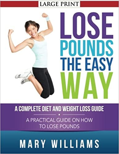 Lose Pounds The Easy Way A Complete Diet And Weight Loss Guide A