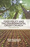 Food Policy and the Environmental Credit Crunch: From Soup to Nuts