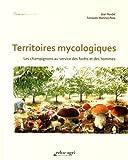 Territoires mycologiques : Les champignons au service des forêts et des hommes