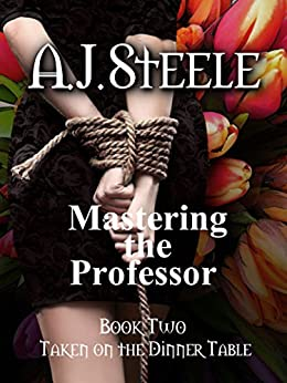 Taken on the Dinner Table (Mastering the Professor Book 2) by [Steele, A. J.]