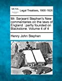 Mr. Serjeant Stephen's New commentaries on the laws of England : partly founded on Blackstone. Volume 4 Of 4, Henry John Stephen, 1240035454