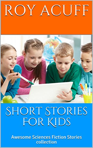 Short Stories For Kids: Awesome Sciences Fiction Stories collection